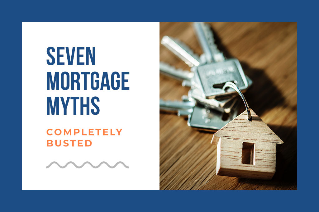 7 Mortgage Myths Completely Busted